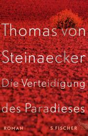Die Verteidigung des Paradieses von Thomas von Steinaecker